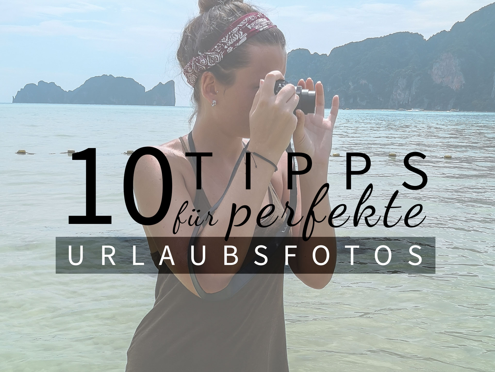 10 Tipps für perfekte Urlaubsfotos